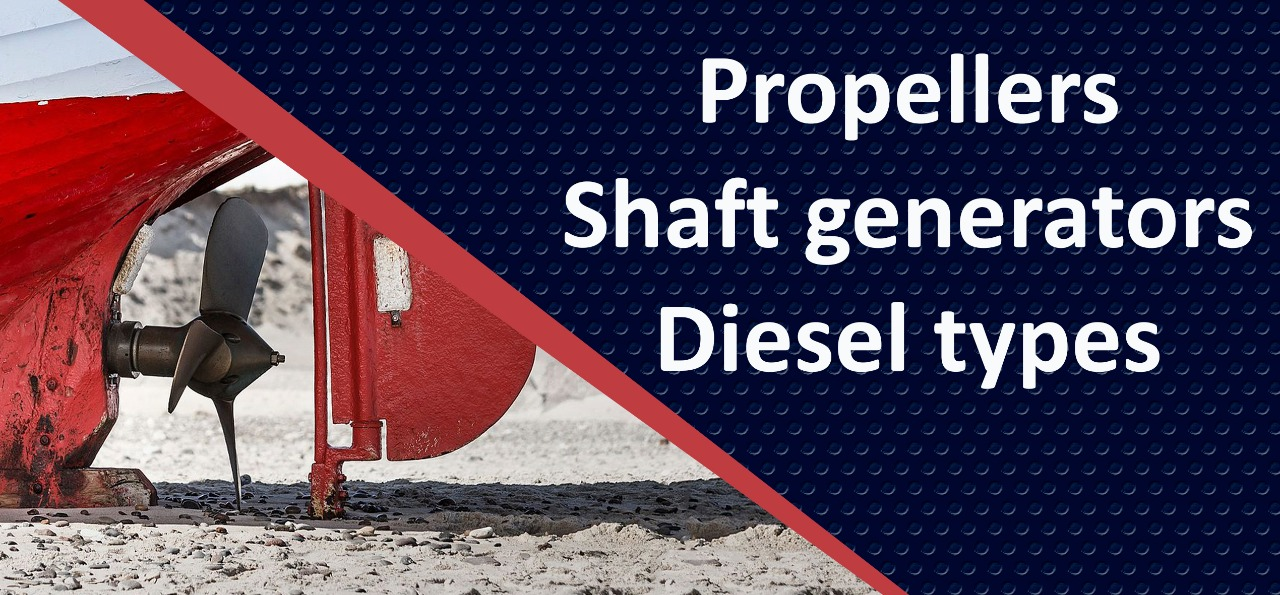 Propellers. Shaft generators. Types of marine diesel engines.